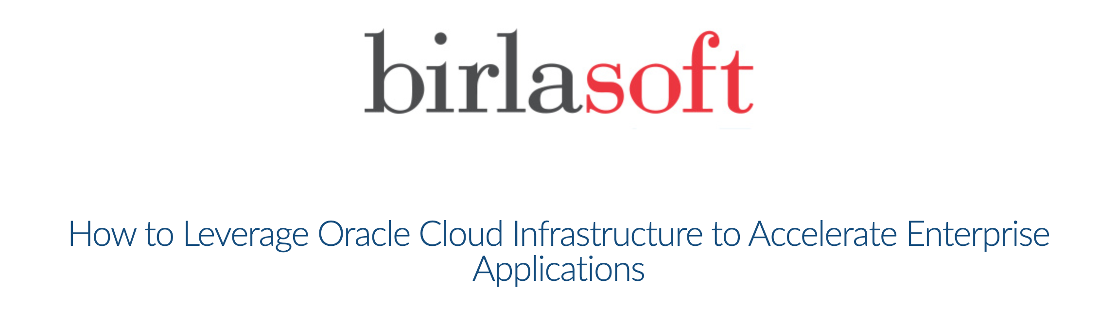 Birlasoft Webinar: How to Leverage Oracle Cloud Infrastructure to Accelerate Enterprise Applications