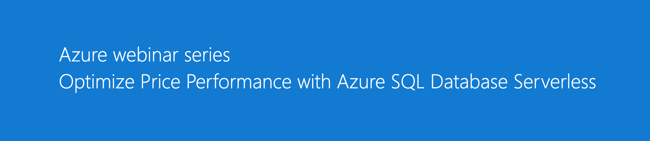 Microsoft Azure Webinar: Optimize Price Performance with Azure SQL Database Serverless
