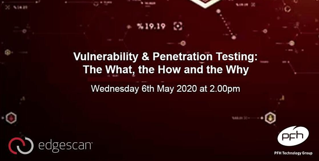 Edgescan Webinar: Vulnerability & Penetration Testing: The What, the How and the Why