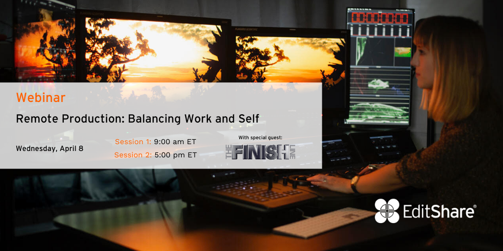 EditShare Webinar: Remote Production: Balancing Work and Self
