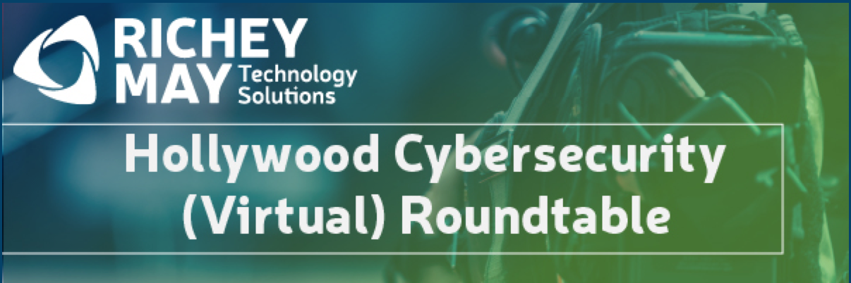 Richey May Technology Solutions: Hollywood Cybersecurity (Virtual) Roundtable