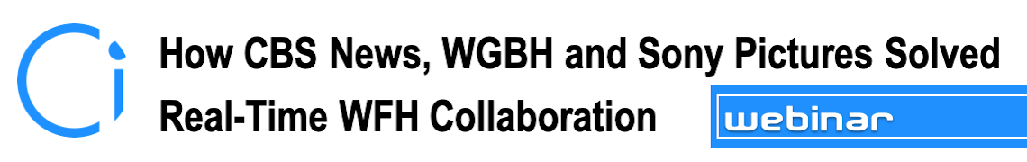 How CBS News, WGBH and Sony Pictures Solved Real-Time WFH Collaboration – Sony Ci Webinar
