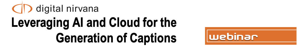 Leveraging AI and Cloud for the Generation of Captions – Digital Nirvana Webinar