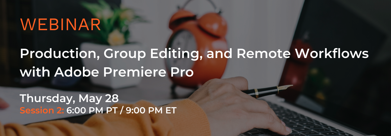 EditShare Webinar: Production, Group Editing, and Remote Workflows with Adobe Premiere Pro – Session 2