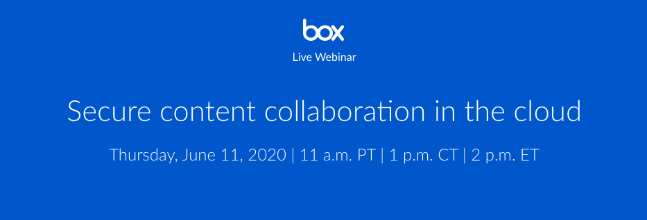 Box Webinar: Secure Content Collaboration in the Cloud