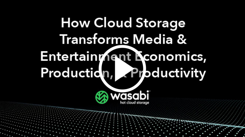 Wasabi Webinar: How Cloud Storage Transforms M&E Economics, Production & Productivity