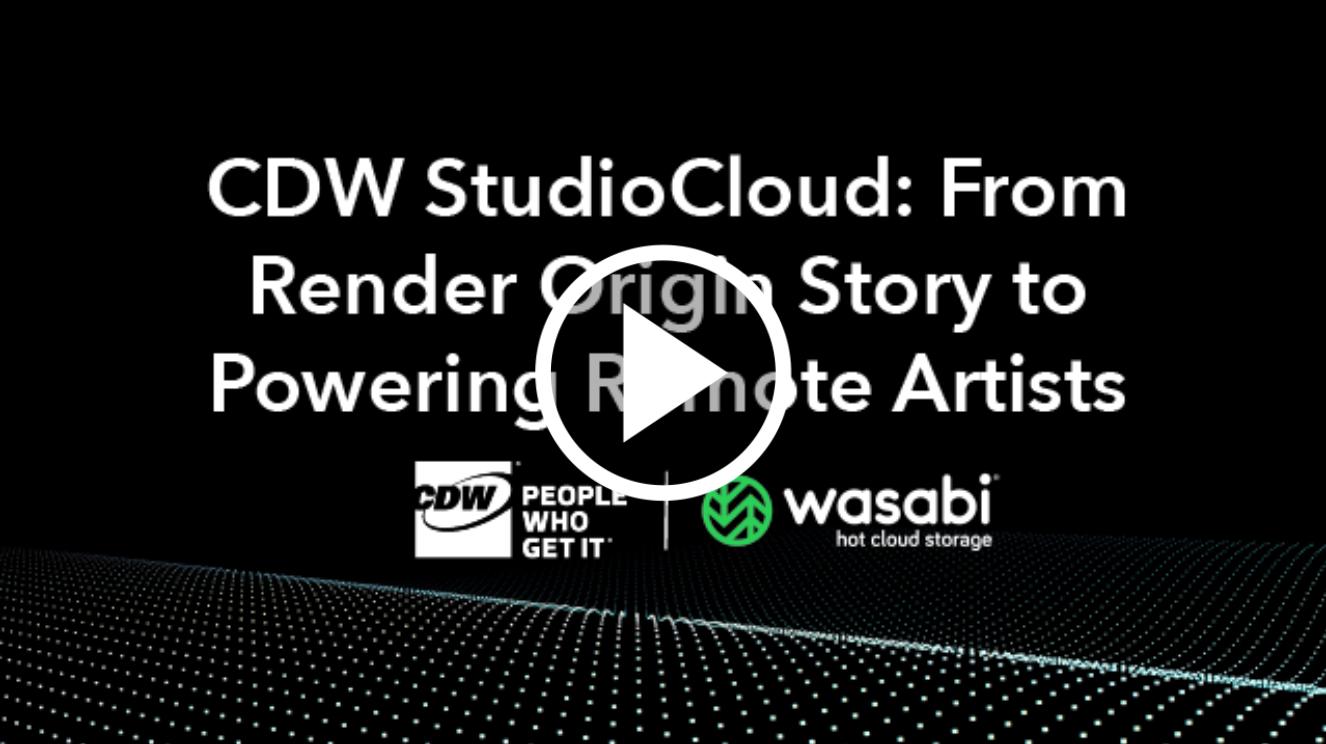 Wasabi Webinar – CDW StudioCloud: From Render Origin Story to Powering Remote Artists