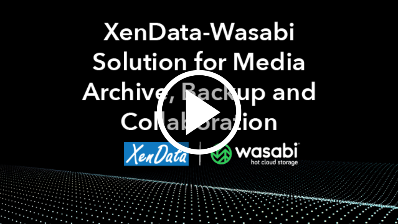 Wasabi Webinar: XenData-Wasabi Solution for Hybrid Media Archive, Backup and Collaboration