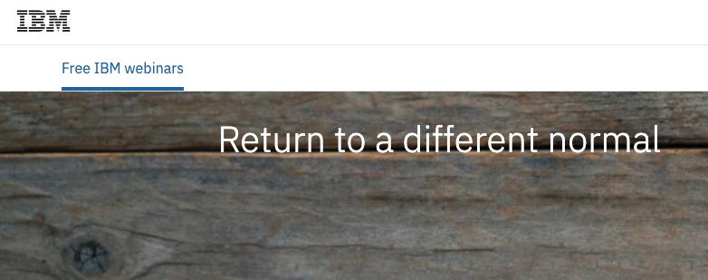 IBM Webinar: Return to a Different Normal