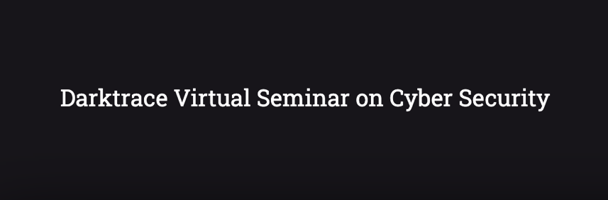 Darktrace Virtual Seminar: Defending the Dynamic Workforce and Stepping Up Saas Security