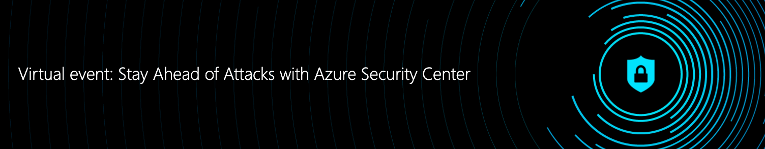 Microsoft Azure Virtual Event: Stay Ahead of Attacks with Azure Security Center