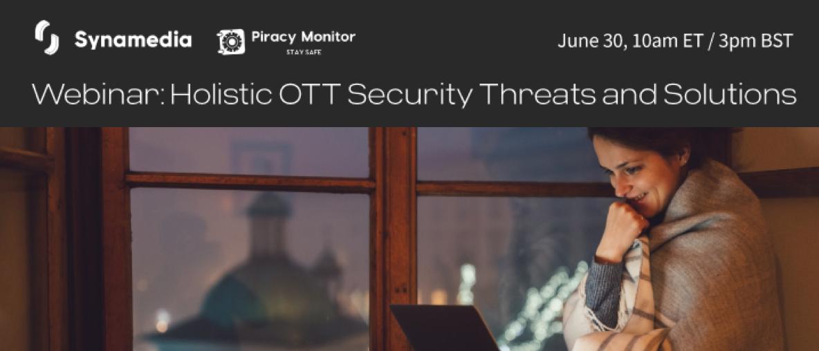 Synamedia Webinar: Holistic OTT Security Threats and Solutions