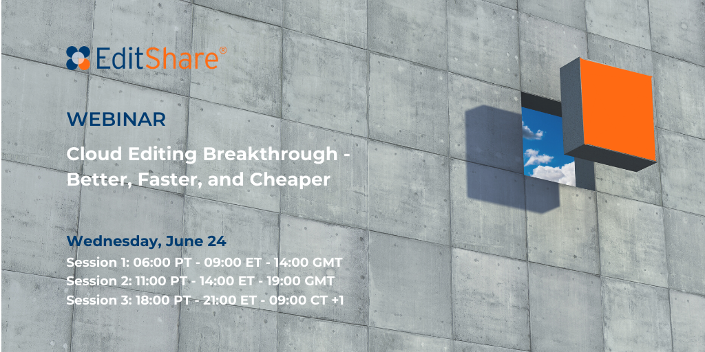 EditShare Webinar: Cloud Editing – Better, Faster, and Cheaper – Session 1