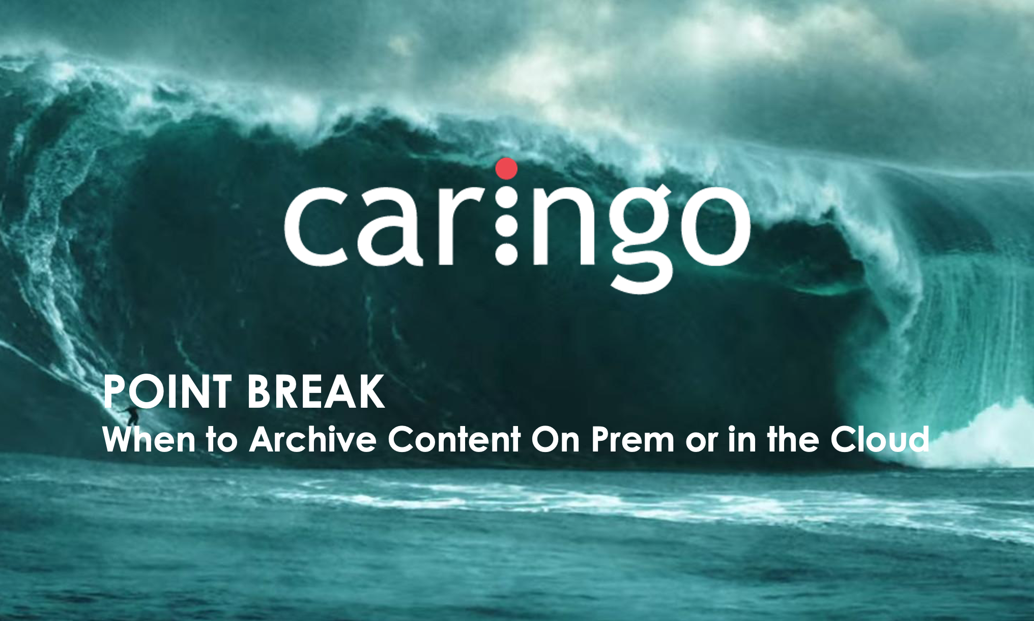 Caringo Webinar: Point Break: When to Archive Content On Prem or in the Cloud