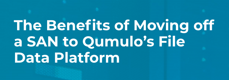 Qumulo Webinar: The Benefits of Moving off a SAN to Qumulo's File Data Platform