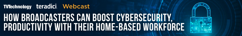 Teradici Webcast: How Broadcasters Can Boost Cybersecurity, Productivity with Their Home-Based Workforce